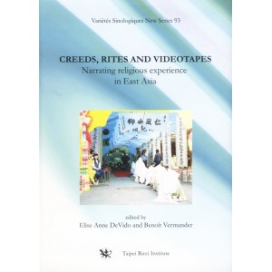 Creeds, Rites, and Videotapes: Narrating religious experience in East Asia by DeVido, E., A., Vermander, B. (Eds.)
